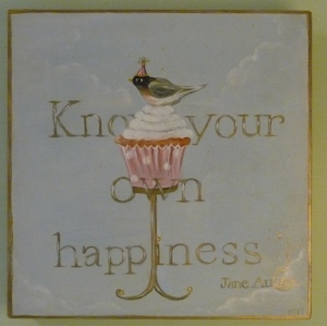 "One of my favorite quotes, ""Know your own happiness"" Jane Austen"
