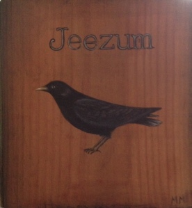 Jeezum Crow is a real north country (upstate NY, VT, and Maine) saying...this is my latest painting and it is for sale on MY ARTWORK PAGE